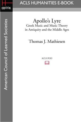 Apollo's Lyre: Greek Music and Music Theory in Antiquity and the Middle Ages