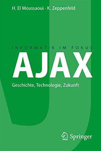 AJAX: Geschichte, Technologie, Zukunft (Informatik im Fokus) (German Edition)