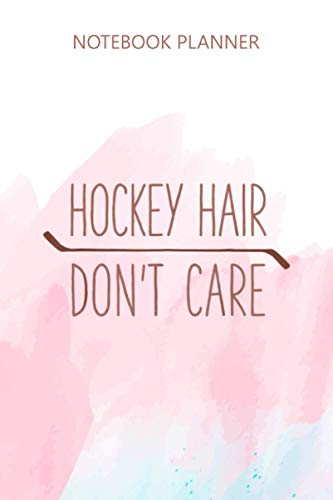 Notebook Planner Hockey Hair Don t Care: Daily, Bill, Budget, 6x9 inch, Finance, 114 Pages, Task Manager, Bill