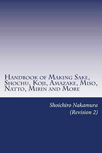 Handbook of Making Sake, Shochu, Koji, Amazake, Miso, Natto, Mirin and More: Revision 2 (English Edition)
