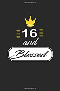 16 and Blessed: funny and cute blank lined journal Notebook,Diary,planner Happy 16th sixteenth Birthday Gift for sixteen year old daughter, son,boyfriend,girlfriend,men,women,wife and husband