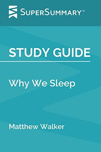 Study Guide: Why We Sleep by Matthew Walker (SuperSummary)