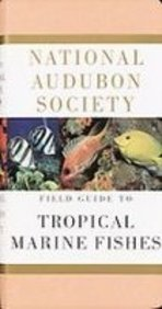 National Audubon Society Field Guide to Tropical Marine Fishes: Of the Caribbean, the Gulf of Mexico, Florida, the…