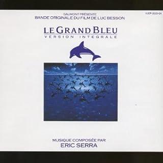 Le Grand Bleu - Version Integrale - Bande Originale du Film de Luc Besson By Eric SERA (0001-01-01)
