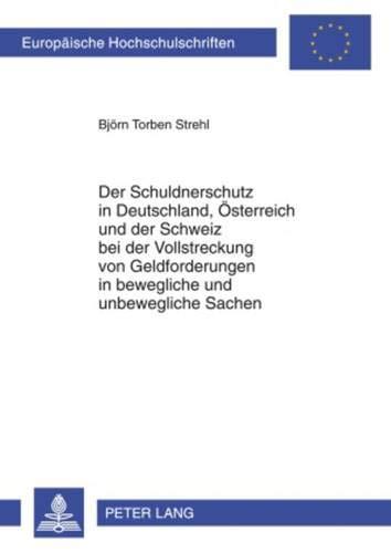 Der Schuldnerschutz in Deutschland, Österreich und der Schweiz bei der Vollstreckung von Geldforderungen in bewegliche und unbewegliche Sachen ... / Series 2: Law / Série 2: Droit, Band 4923)
