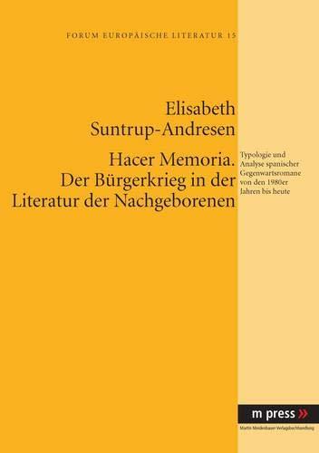 Hacer memoria. Der Bürgerkrieg in der Literatur der Nachgeborenen: Typologie und Analyse spanischer Gegenwartsromane von den 1980er Jahren bis heute