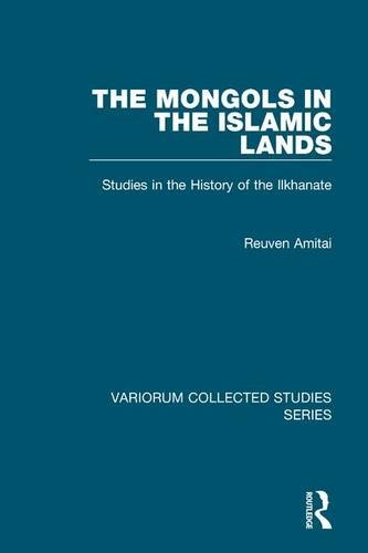 The Mongols in the Islamic Lands: Studies in the History of the Ilkhanate (Variorum Collected Studies)