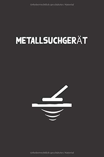 Metallsuchgerät: Logbuch journal für metalldetektoren, behalten sie den überblick über ihre metalldetektor statistiken und verbessern sie ihre fähigkeiten, geschenk für metalldetektoren