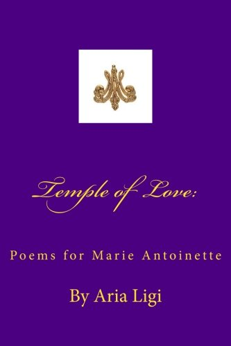 Book: Temple of Love - Poems for Marie Antoinette by Aria Ligi