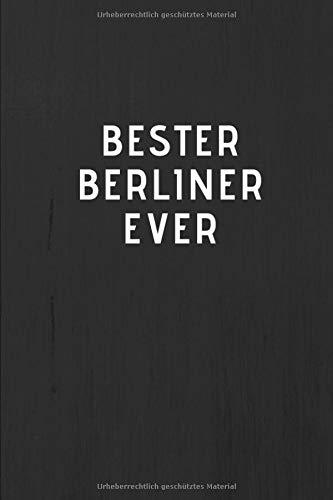 BESTER BERLINER EVER - Journal • Tagebuch • Notizbuch • Notebook: Witziges Geschenk für Bekannte, gute Freunde und liebe Menschen • Ideenbuch mit 135 ... gepunktetem Papier im A5+ Format • Softcover
