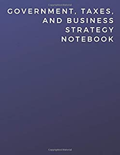 Government, Taxes, And Business Strategy Notebook: Government, Taxes, And Business Strategy Notebook | Diary | Log | Journal