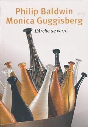 Philip Baldwin, Monica Guggisberg : Larche de verre