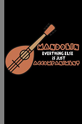 """Mandolin Everything Else Is Just Accompaniment: Music Instrumental Gift For Musicians (6""""x9"""") Lined Notebook"""
