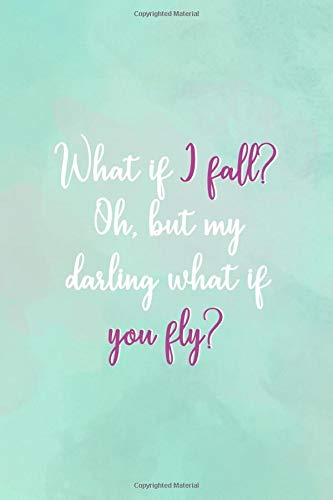 What If I Fall? Oh, But My Darling What If You Fly?: All Purpose 6x9