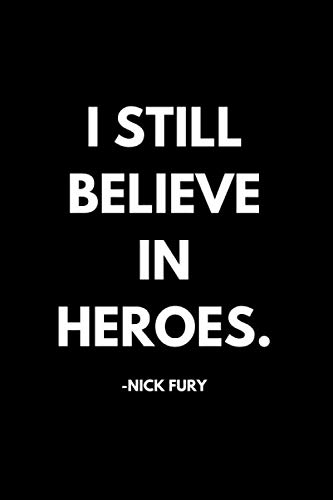 I Still Believe In Heroes. -Nick Fury: Marvel Avengers Nick Fury Quote Movie Pop Culture Notebook Journal