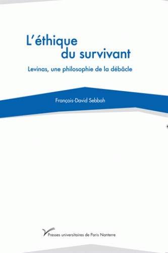 L'éthique du survivant : Levinas, une philosophie de la débacle