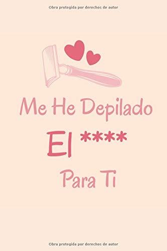 Me He Depilado El **** Por Ti: Regalo de San Valentín para...