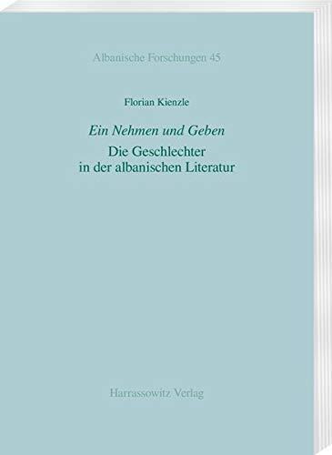 Ein Nehmen und Geben. Die Geschlechter in der albanischen Literatur (Albanische Forschungen, Band 45)