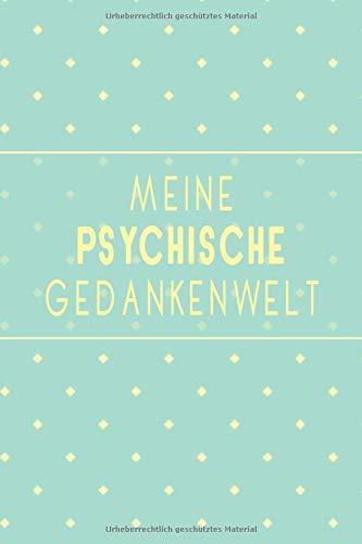 Meine Psychische Gedankenwelt: Halte mit diesem Notizbuch deine Therapie in depressiven Stunden sowie bei Zerstörung der Schizophrenie fest