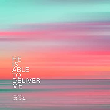 He Is Able To Deliver Me
