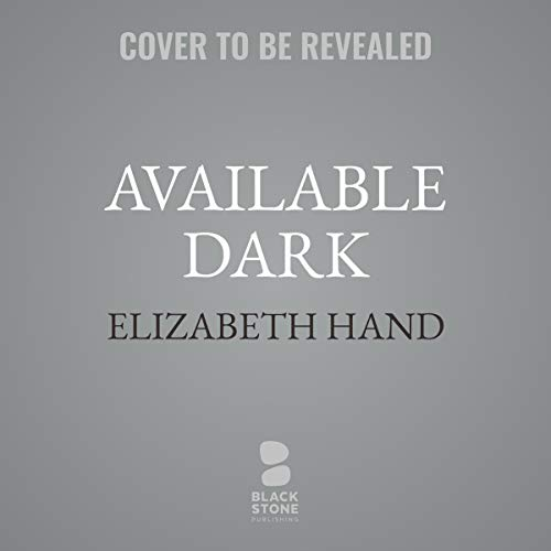 Available Dark     A Crime Novel              By:                                                                                                                                 Elizabeth Hand                           Length: 8 hrs and 30 mins     Not rated yet     Overall 0.0