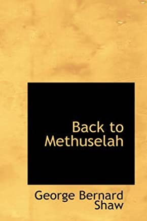 [Back to Methuselah] (By: George Bernard Shaw) [published: August, 2008]