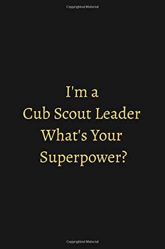 I'm a Cub Scout Leader What's Your Superpower?: Funny Quotes Notebook, 120 Pages College Ruled Lined Journal, Diary to Write in, 6