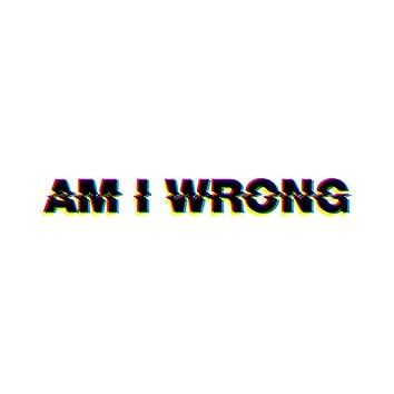 Am I Wrong - EP