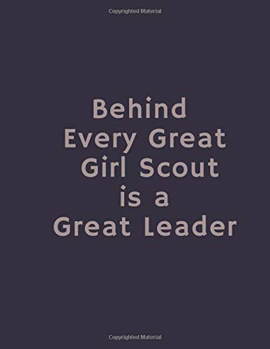 Behind Every Great Girl Scout is a Great Leader: Funny Gag Gift, Humor Notebook, Joke Journal, Funny Gift (110 pages, lined, 8.5 x 11)