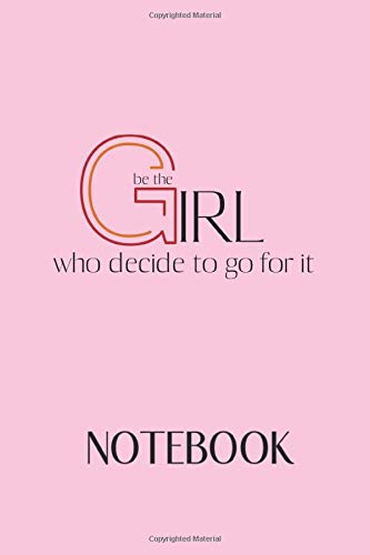 Notebook: Be The Girl Who Decide To Go For It Positive Spitual Motivational Quotes Journal Notebook to Friend Family and Coworkers 120 Pages 6in x 9in Funny Notebook