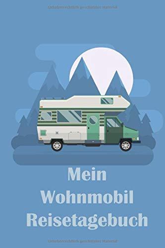Mein Wohnmobil Reisetagebuch: Dein persönliches Tourenbuch für Wohnmobil und Campingreisen im handlichen 6x9 Format