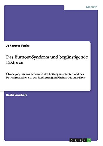 Das Burnout-Syndrom und begünstigende Faktoren: Überlegung für das Berufsfeld des Rettungsassistenten und des Rettungssanitäters in der Landrettung im Rheingau-Taunus-Kreis