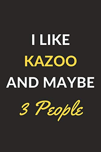 I Like Kazoo And Maybe 3 People: Kazoo Journal Notebook to Write Down Things, Take Notes, Record Plans or Keep Track of Habits (6