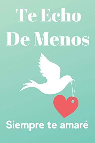 Te Echo De Menos Siempre te Amaré: Te Echo De Menos Siempre te amaré, Regalo diario personalizado para niños y hombres para el día de San110 páginas forradas 6X9