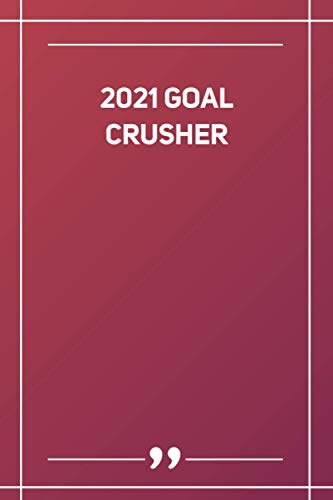 2021 Goal Crusher: Blank Lined Notebook