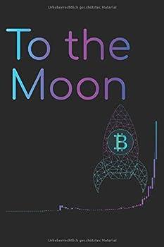 Notizbuch  To the Moon  Liniert | Liniert | 6x9 | 120 Seiten | Glänzend | Kryptowährungen | BTC Logo | Hodl | Bitcoin  German Edition
