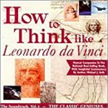 How to Think Like Leonardo Da Vinci: Geniuses 1