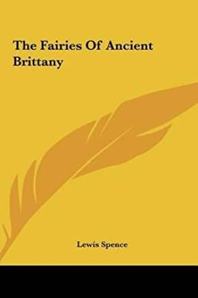 [(The Fairies of Ancient Brittany)] [By (author) Lewis Spence] published on (May, 2010)