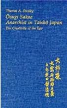 Osugi Sakae, Anarchist in Taisho Japan (Harvard East Asian Monographs)
