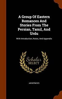 A Group of Eastern Romances and Stories from the Persian, Tamil, and Urdu : With Introduction, Notes, and Appendix(Hardback) - 2015 Edition