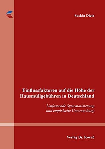Einflussfaktoren auf die Höhe der Hausmüllgebühren in Deutschland: Umfassende Systematisierung und empirische Untersuchung (Schriftenreihe Innovative Betriebswirtschaftliche Forschung und Praxis)