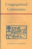 Congregational Communion: Clerical Friendship in the Anglo-American Puritan Community, 1610-1692 (New England Studies)