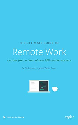 The Ultimate Guide to Remote Work: How to Grow, Manage, and Work with Remote Teams (Zapier App Guides Book 3) (English Edition)
