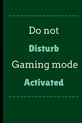 Do Not Disturb Gaming Mode Activated: Do Not Disturb Gaming Mode Activated Funny Notebook / Journal (6