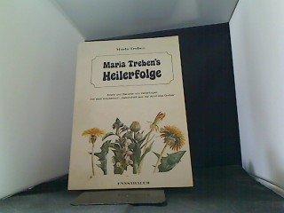 Maria Treben's Heilerfolge. Briefe und Berichte von Heilerfolgen mit dem Kräuterbuch Gesundheit aus der Apotheke Gottes.