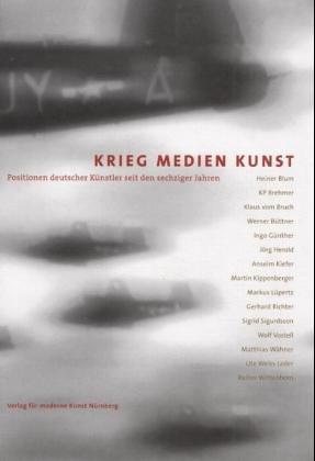 Krieg Medien Kunst: Positionen deutscher Künstler seit den 1960er Jahren
