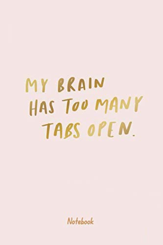 My brain has too many tabs open Notebook: Blank Lined Notebook Gift Ideas for IT developer or IT engineer from dad / from mom / or from friends | ... Year or birthdays |120 pages | size 6*9 inch