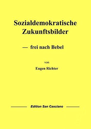 Sozialdemokratische Zukunftsbilder: ― frei nach Bebel (Schriften zur Politischen Wissenschaft)