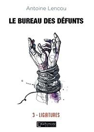 Le bureau des défunts, tome 3 : Ligatures par Antoine Lencou