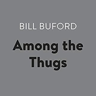 Among the Thugs                   De :                                                                                                                                 Bill Buford                               Lu par :                                                                                                                                 Bill Buford                      Durée : 9 h et 35 min     Pas de notations     Global 0,0